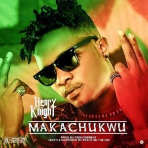 Henry Knight - Makachukwu (Prod by TeeMode)